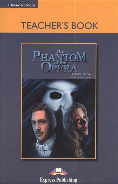 Leroux G. The Phantom of the Opera. Teacher`s Book complete first teacher s book with teacher s resources cd