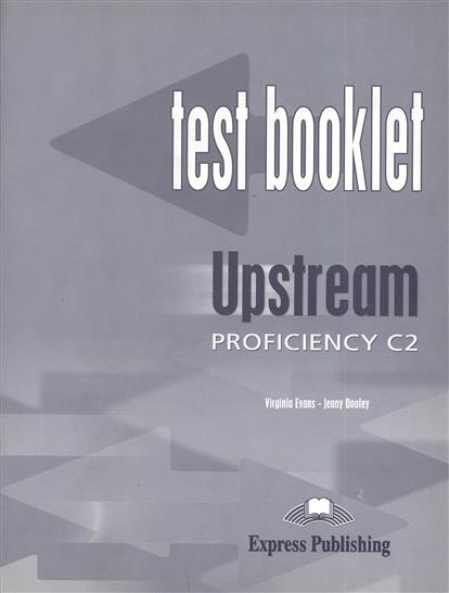 Evans V., Dooley J. Upstream. Profiliciency C2. Test Booklet evans v upstream c1 advanced workbook revised рабочая тетрадь
