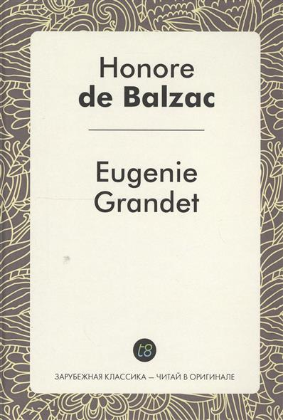 Eugenie Grandet. Le Roman en francais = Евгения Гранде. Роман на французском языке