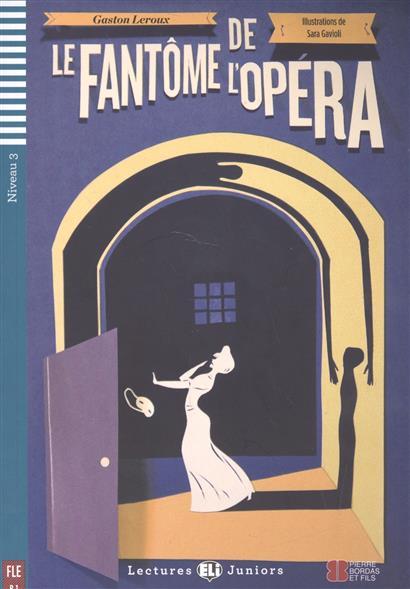 Leroux G. Le fantome de l'opera. Niveau 3 (+CD) leroux g leroux the phantom of the opera