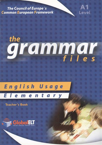 The Grammar Files. English Usage. Elementary. Level A1. Teacher's Book english unlimited elementary coursebook dvd rom