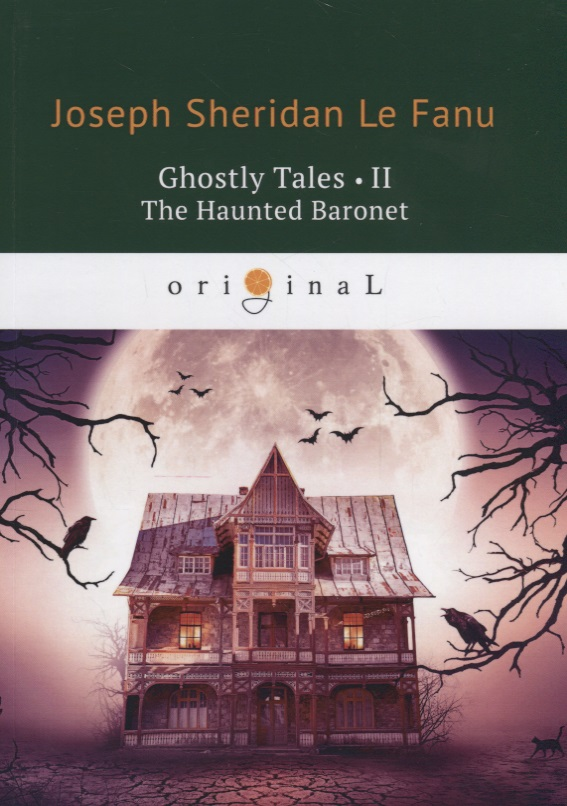 Le Fanu J. Ghostly Tales II. The Haunted Baronet ISBN: 9785521071128 le fanu j haunted lives