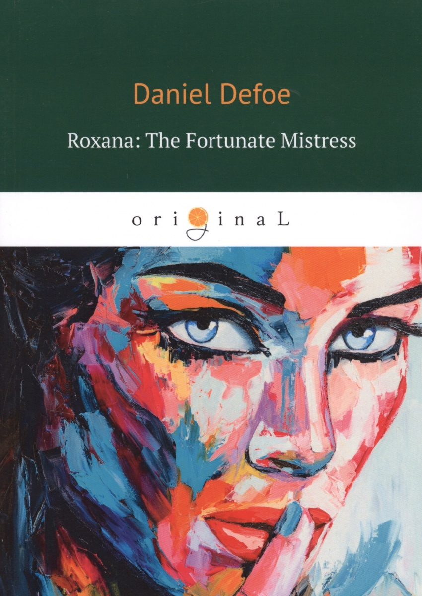 Defoe D. Roxana: The Fortunate Mistress the perfect mistress