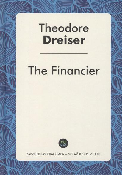 Dreiser T. The Financier theodore dreiser the financier