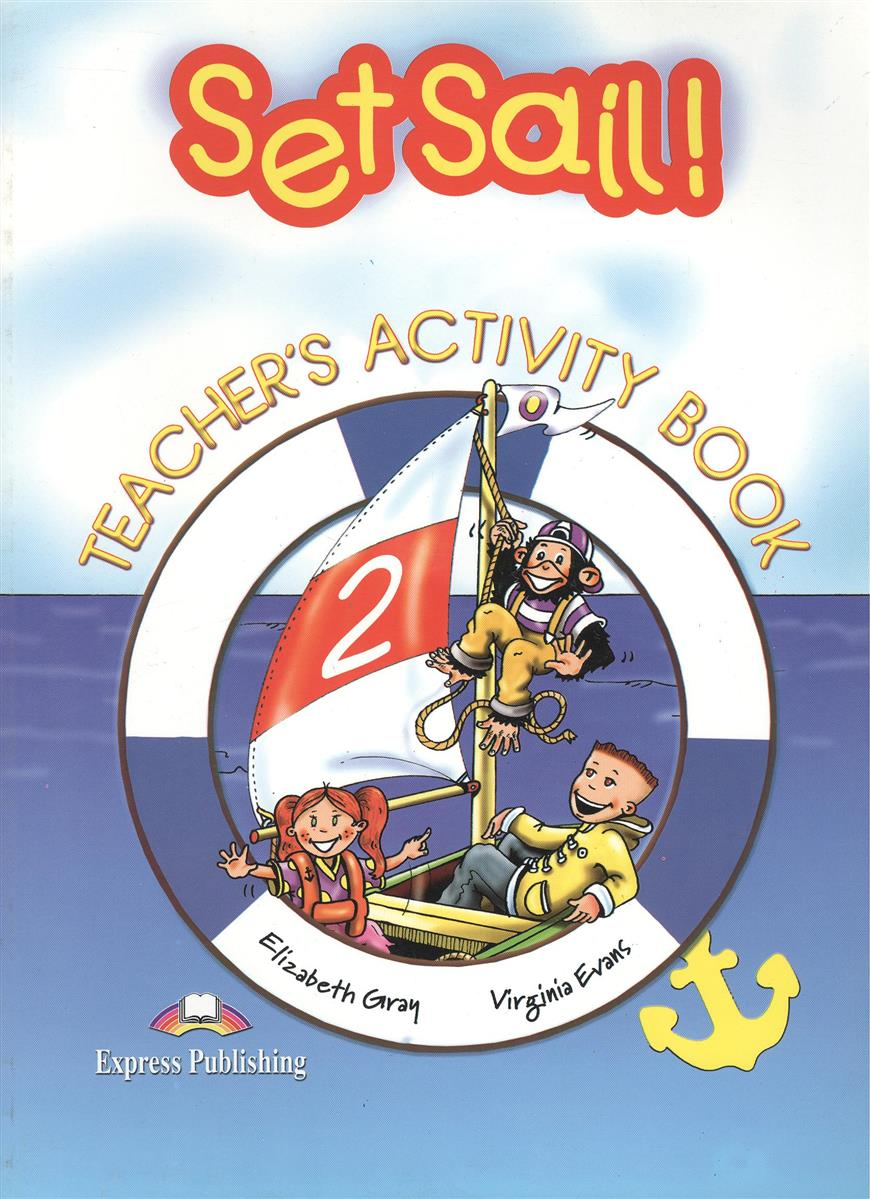 Gray E., Evans V. Set Sail 2. Teacher's Activity Book set sail 1 activity book рабочая тетрадь