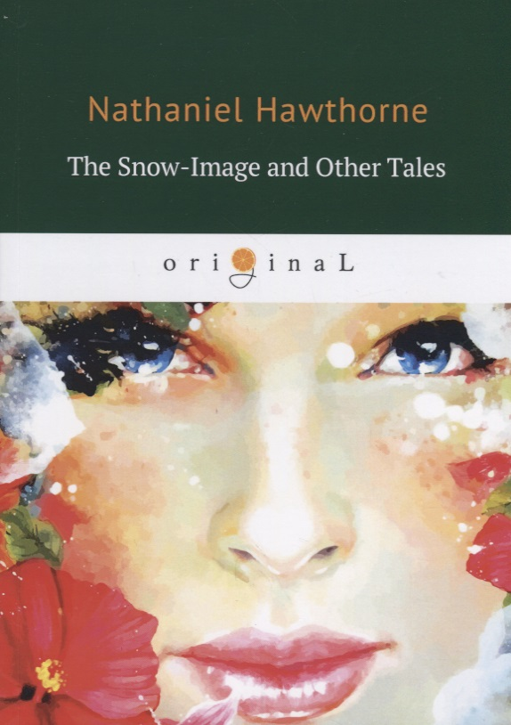 Hawthorne N. The Snow-Image and Other Tales anstey f the talking horse and other tales