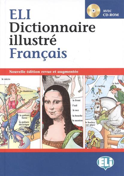 ELI Dictionnaire illustre Francais. Nouvelle edition revue et augmentee / PICT. Dictionnaire (A1-B1) Francais Dictionnaire (+CD-ROM) vocabulaire essentiel du francais b1 cd