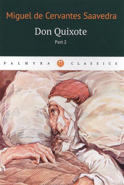 Cervantes Saavedra de M. Don Quixote. Part 2 de cervantes saavedra miguel две новеллы dos novelas на исп яз
