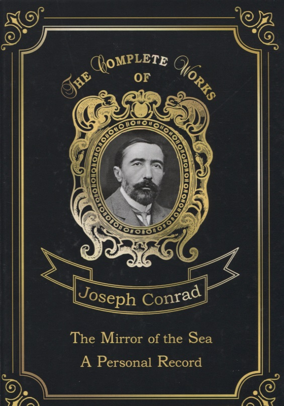 Conrad J. The Mirror of the Sea A Personal Record conrad j within the tides