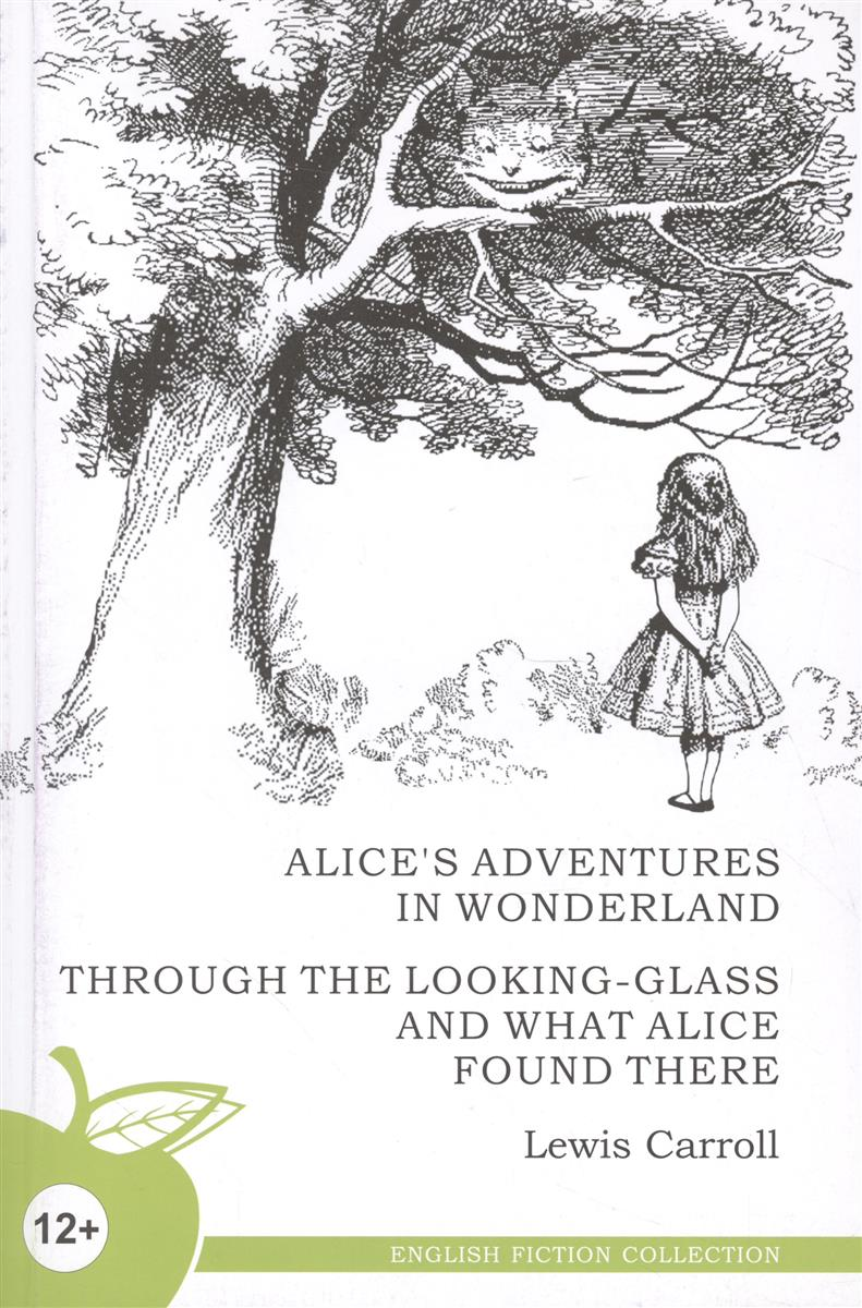 Кэрролл Л. Alice's Adventures in Wonderland. Through the Looking-Glass and What Alice Found There / Алиса в стране чудес. Алиса в Зазеркалье what s in there