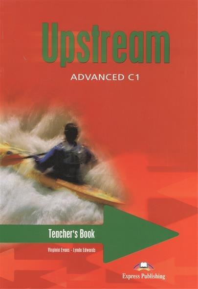 Evans V., Edwards L. Upstream C1. Advanced. Teacher's Book evans v upstream c1 advanced workbook revised рабочая тетрадь