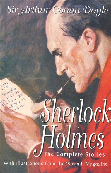 Doyle A. Sherlock Holmes The Complete Stories sherlock holmes complete short stories