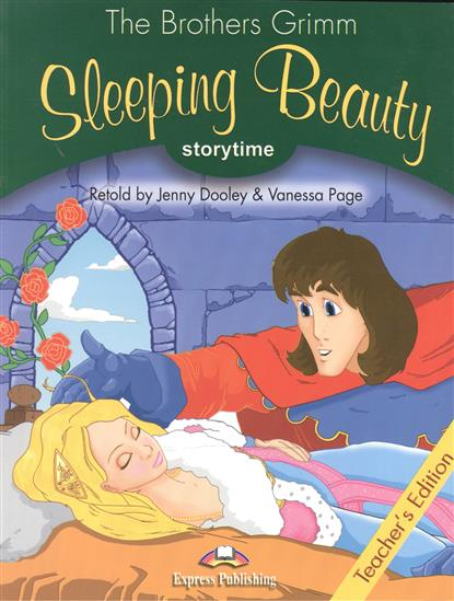 The Brothers Grimm Sleeping Beauty. Teacher's Edition grimm brothers sleeping beauty storytime pupil s book stage 3 учебник