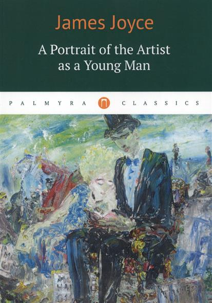 Joyce J. A Portrait of the Artist as a Young Man the portrait of a lady ii