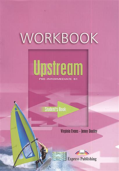 Evans V., Dooley J. Upstream B1 Pre-Intermediate. Workbook evans v dooley j enterprise plus test booklet pre intermediate