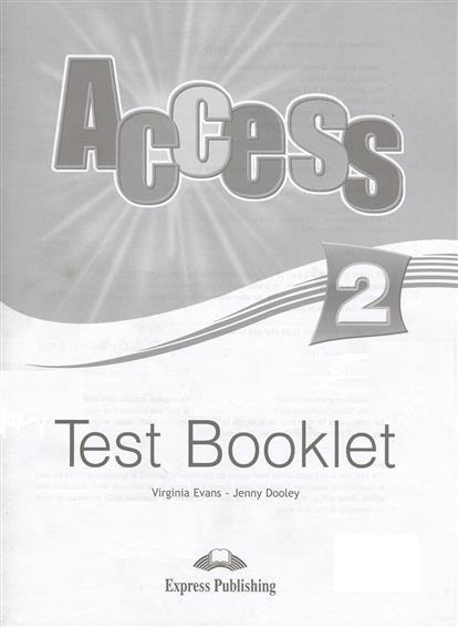 Evans V., Dooley J. Access 2. Test Booklet evans v dooley j enterprise 3 test booklet pre intermediate сборник тестовых заданий и упражнений