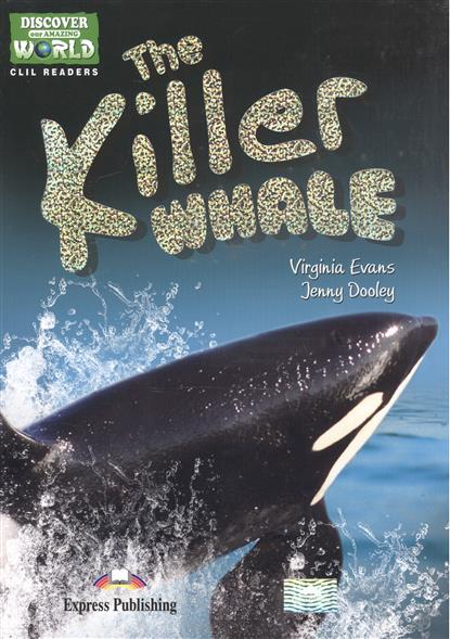 Evans V., Dooley J. The Killer Whale. Level A1/A2 (+CD) крис мичелл chris michell the last whale