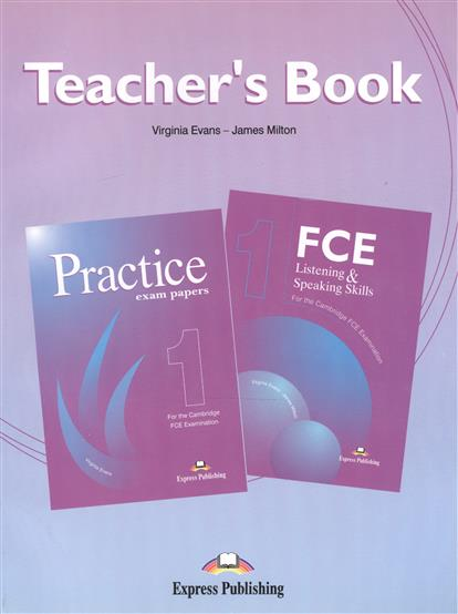 Evans V., Milton J. FCE Listening & Speaking Skills 1 + Practice Exam Papers 1. Teacher's Book  malcolm mann steve taylore knowles skills for first certificate listening and speaking