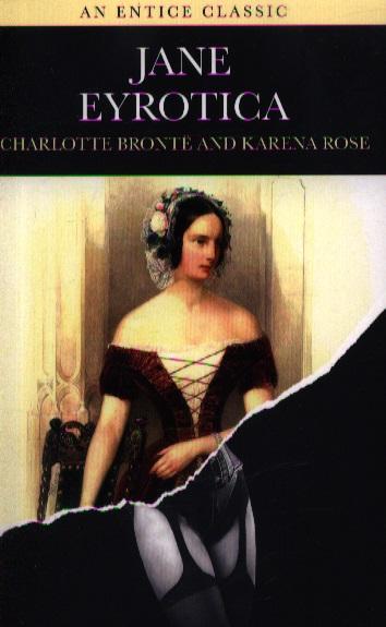 Bronte J., Rose K. Jane Eyrotica bronte c bronte jane eyre