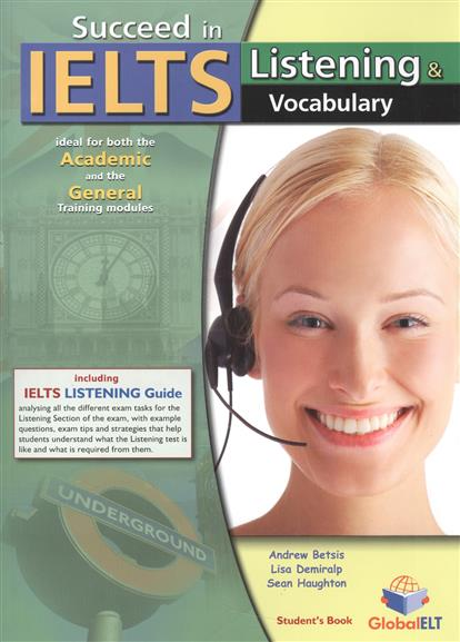 Betsis A., Demiralp L., Haudhton S. Succeed in IELTS. Listening & Vocabulary. Student's Book + Self-Study Guide (комплект из 2-х книг в упаковке) (+CD) williams a vocabulary for ielts 5 6 b1 cd