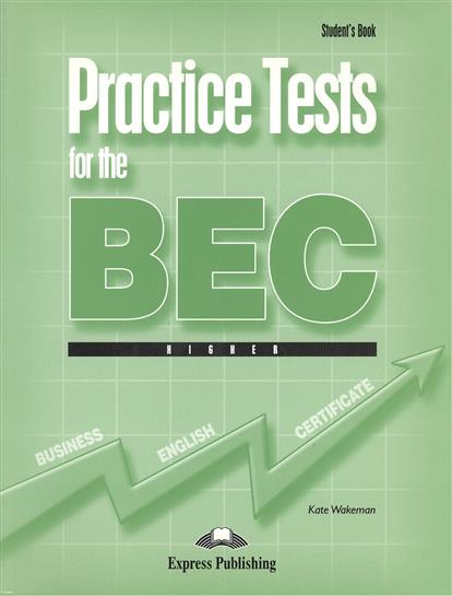 Wakeman K. Practice Tests for the BEC Higher. Student's Book. Учебник wakeman k practice tests for the bec vantage student s book