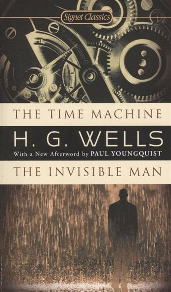 Wells H. The Time Machine. The Invisible Man wells herbert george the first in the moon