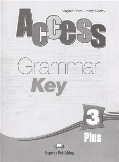 Evans V., Dooley J. Access 3 Plus. Grammar Key evans v dooley j access 1 test booklet сборник тестовых заданий и упражнений