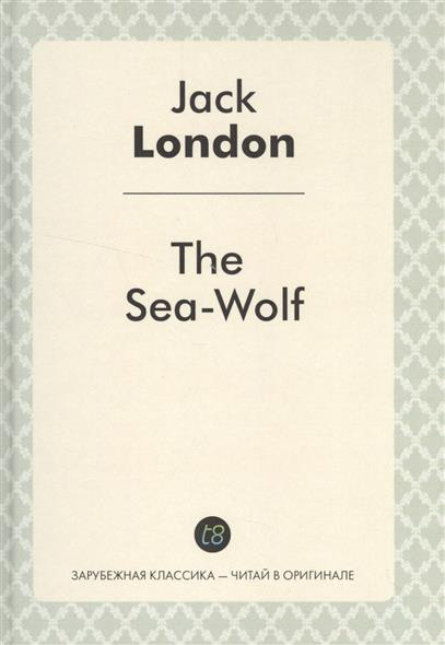 London J. The Sea-Wolf. Роман на английском языке verne j 20000 leagues under the sea theacher s book