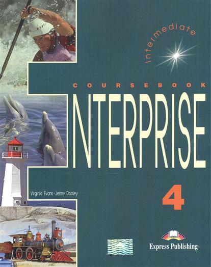 Dooley J., Evans V. Enterprise 4. Coursebook. Intermediate virginia evans jenny dooley enterprise plus pre intermediate my language portfolio
