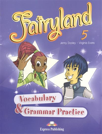 Dooley J., Evans V. Fairyland 5. Vocabulary & Grammar Practice dooley j evans v fairyland 2 my junior language portfolio языковой портфель