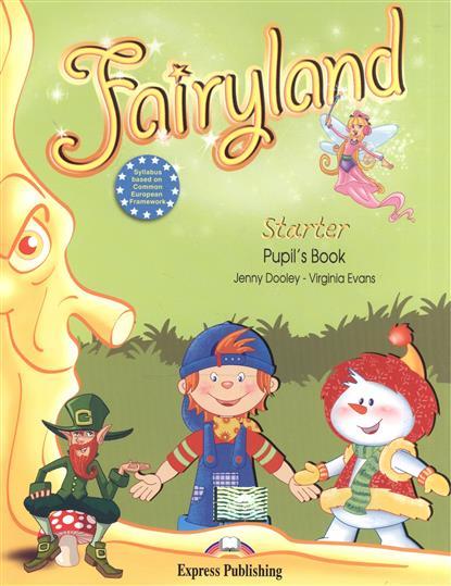 Evans V., Dooley J. Fairyland Starter. Pupil's Book evans v dooley j enterprise plus grammar pre intermediate