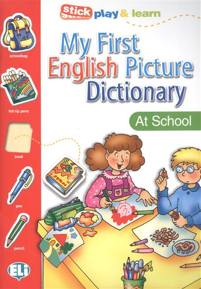 My First English Picture Dictionary. At School / PICT. Dictionnaire (A1) / Stick play & learn