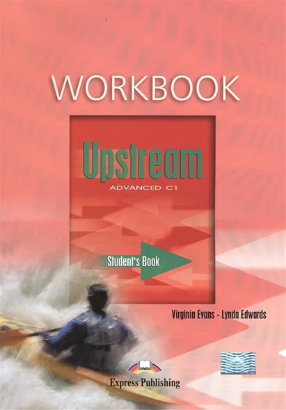 Evans V., Edwards L. Upstream C1 Advanced. Workbook evans v upstream c1 advanced workbook revised рабочая тетрадь