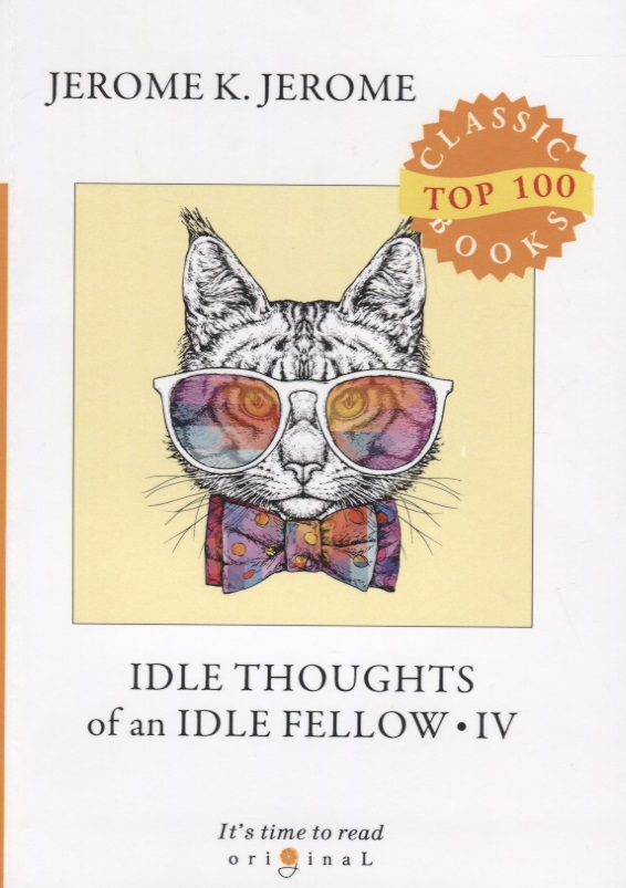 Jerome J. Idle Thoughts of an Idle Fellow IV the second thoughts of an idle fellow