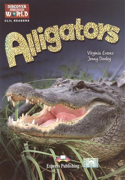 Evans V., Dooley J. Alligators. Level B1+/B2. Книга для чтения evans v dooley j enterprise plus grammar pre intermediate