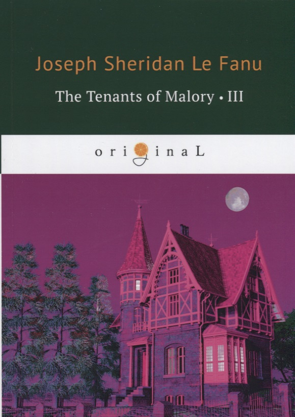 Le Fanu J. The Tenants of Malory III joseph thomas le fanu guy deverell 1 гай деверелл 1 на английском языке