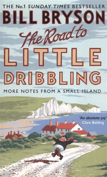 Bryson B. The Road to Little Dribbling. More Noter from a Small Island muse the road to the top