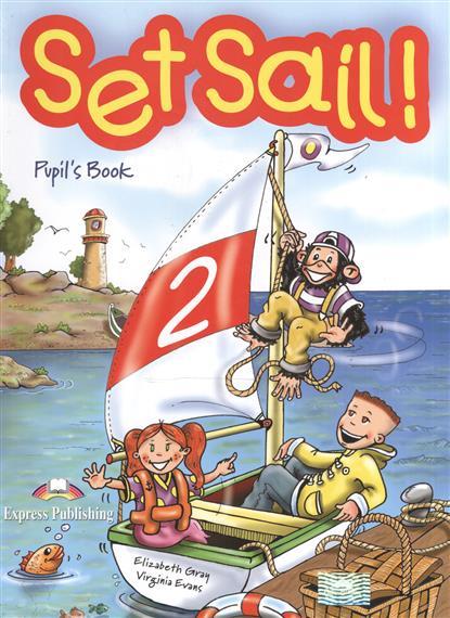 Gray E., Evans V. Set Sail! 2. Pupil's Book gray e evans v welcome 2 pupil s book workbook