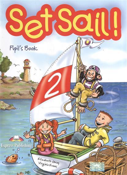 Gray E.,  Evans V. Set Sail! 2. Pupil's Book evans v gray e welcome set a flashcards