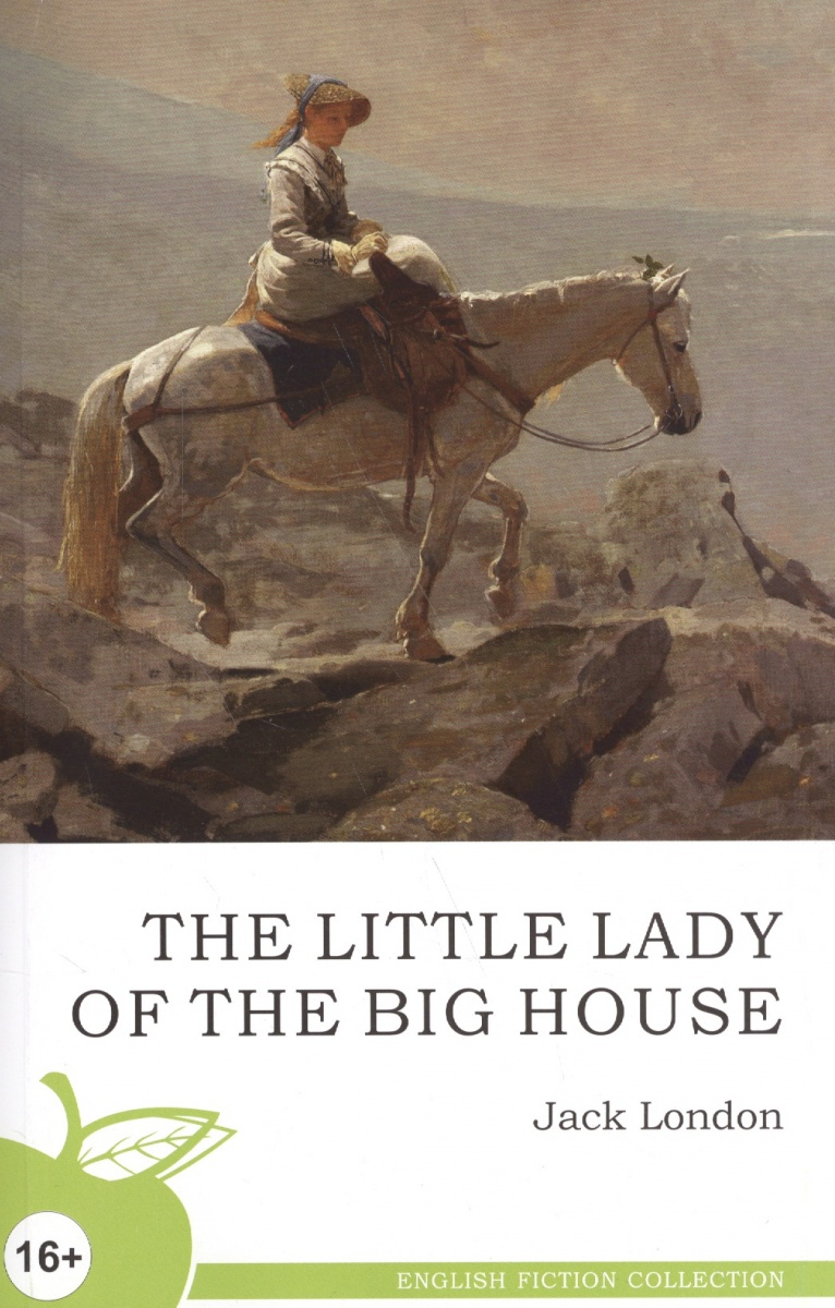Лондон Дж. The Little lady of the big house / Маленькая хозяйка большого дома. Роман the little old lady who struck lucky again