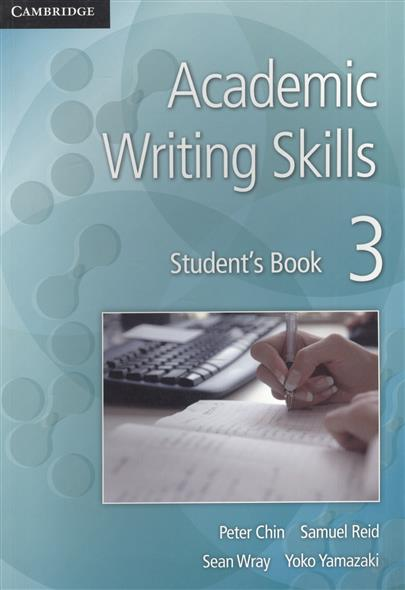 Chin P., Reid S., Wray S., Yamazaki Y. Academic Writing Skills 3. Student`s Book writing for advanced student s book with key