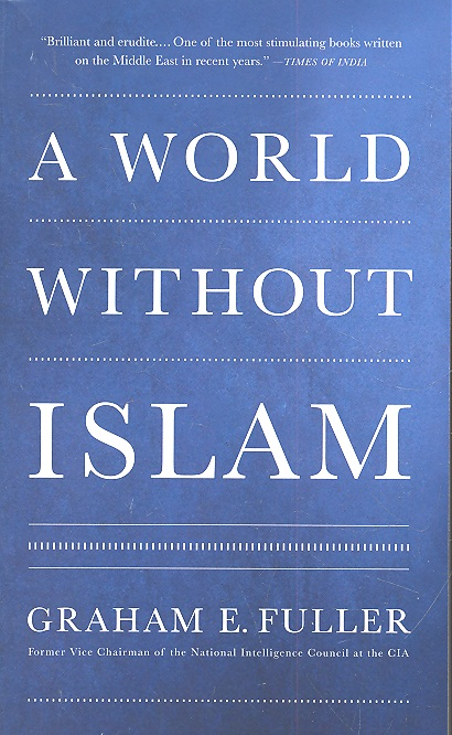 Fuller G. A World Without Islam islam democracy