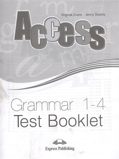 Evans V., Dooley J. Access 1-4. Grammar. Test Booklet evans v dooley j enterprise 2 grammar teacher s book грамматический справочник