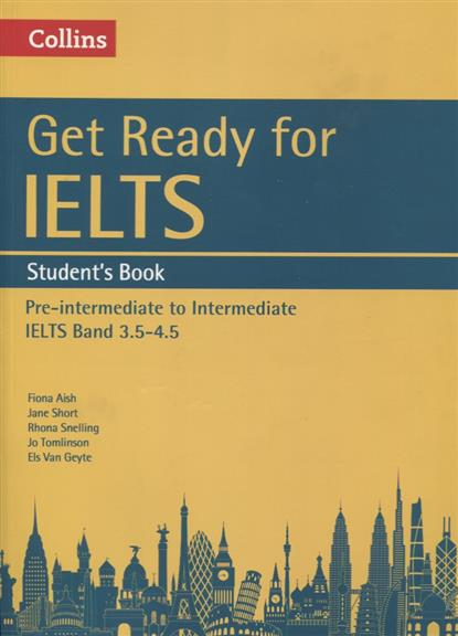 Aish F., Short J., Shelling R., Tomlinson J., Geyte E. Get Ready for IELTS. Student's Book: (A2+) (+MP3) ISBN: 9780008139179 van geyte e get ready for ielts reading pre intermediate a2 isbn 9780007460649
