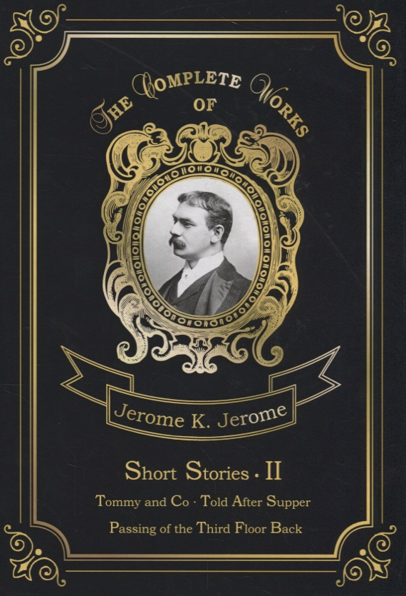 Jerome J.K. Short Stories II. Tommy and Co. Told After Supper. Passing of the Third Floor Back told after supper