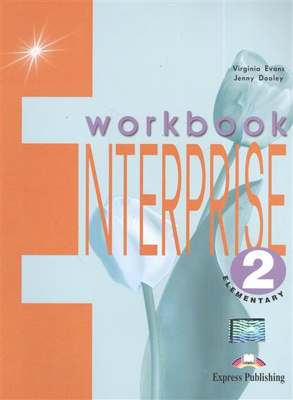 Evans V., Dooley J. Enterprise 2. Workbook. Elementary. Рабочая тетрадь virginia evans jenny dooley enterprise plus pre intermediate my language portfolio