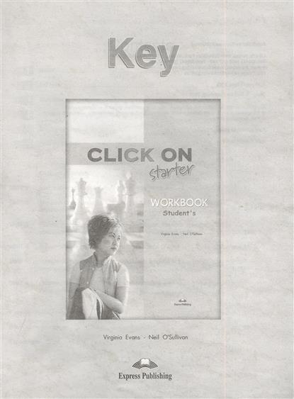 Evans V., O'Sullivan N. Click On Starter. Workbook Student's Key. Ответы к рабочей тетради global beginner workbook cd key