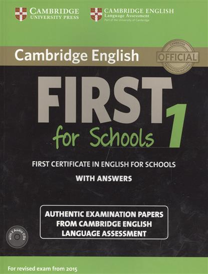 Cambridge English First 1 for Schools without Answers. First Certificate in English for Schools. Authentic Examination Papers from Cambridge English Language Assessment (+2 CD) complete key for schools workbook without answers cd