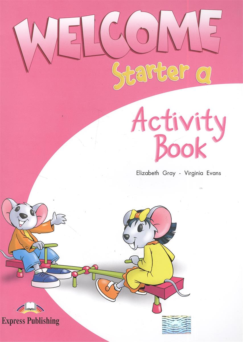 Gray E., Evans V. Welcome Starter a. Activity Book. Рабочая тетрадь ISBN: 9781845583545 my counting sticker activity book