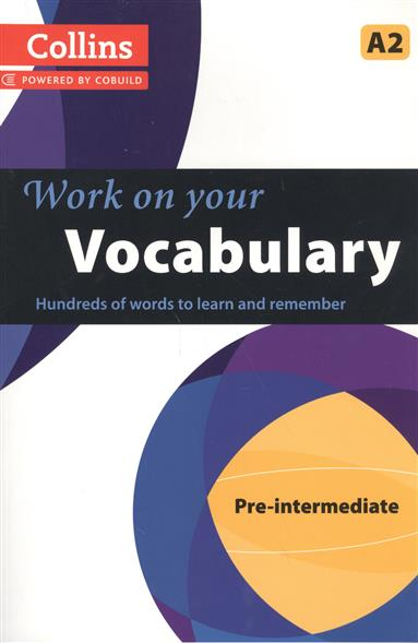 Work on Your Vocabulary: A2 Pre-Intermediate ISBN: 9780007499571 van geyte e get ready for ielts reading pre intermediate a2 isbn 9780007460649